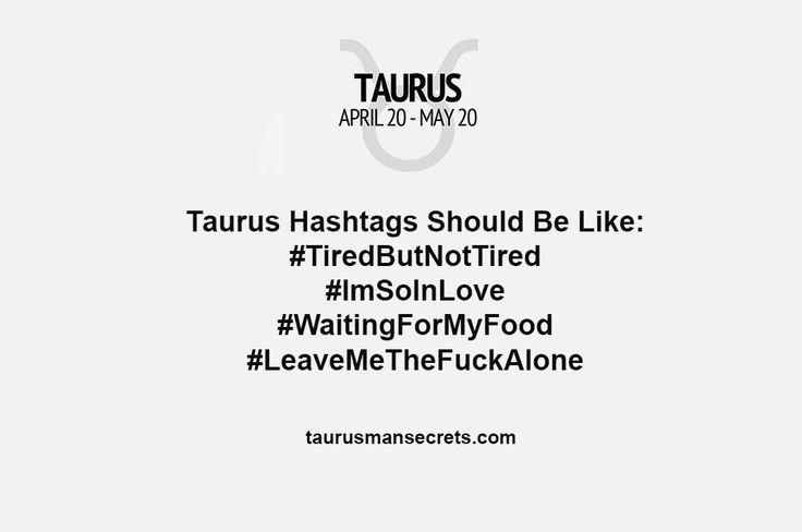 Taurus Hashtags... #TaurusManSecrets #Taurus #Zodiac