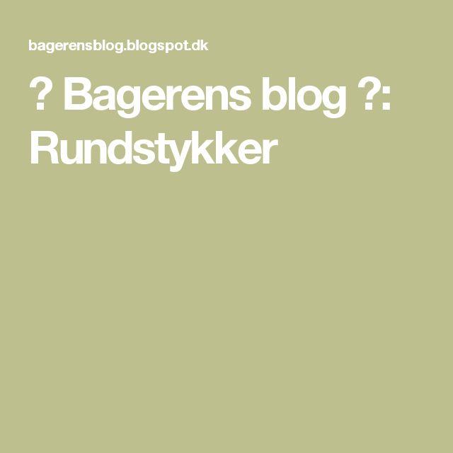 💚 Bagerens blog 💛: Rundstykker