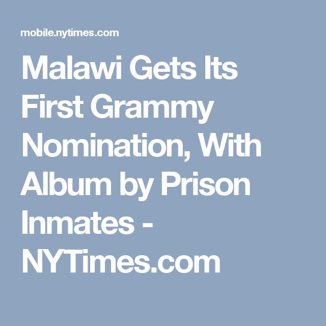 Malawi Gets Its First Grammy Nomination, With Album by Prison Inmates - NYTimes.com