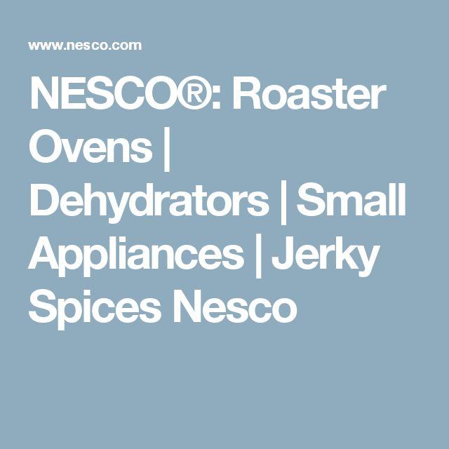 NESCO®: Roaster Ovens   Dehydrators   Small Appliances   Jerky Spices Nesco