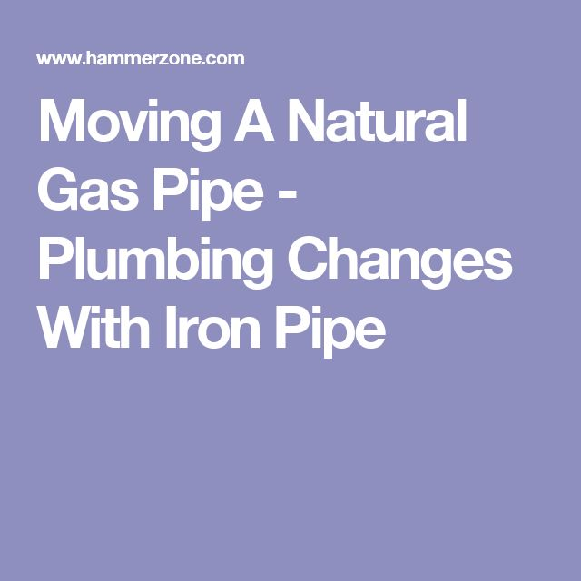Moving A Natural Gas Pipe - Plumbing Changes With Iron Pipe