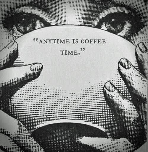 anytime is coffee time: Teas Time, Coff Time, Coffee Love, Mornings Coff, Life Mottos, Coffee Time, Coffee Quotes, True Stories, Coff Quotes
