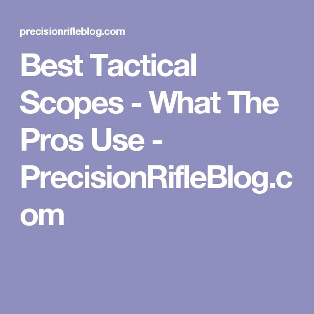 Best Tactical Scopes - What The Pros Use - PrecisionRifleBlog.com
