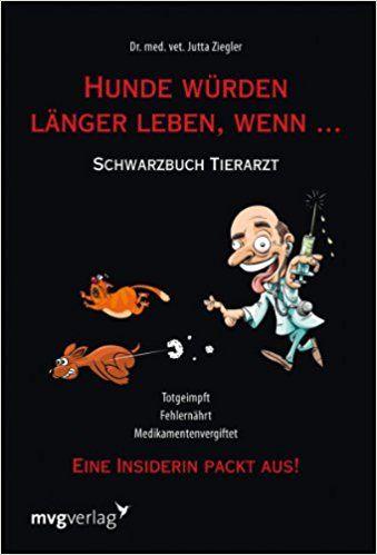 Hunde würden länger leben, wenn ...: Schwarzbuch Tierarzt: Amazon.de: Jutta Ziegler: Bücher