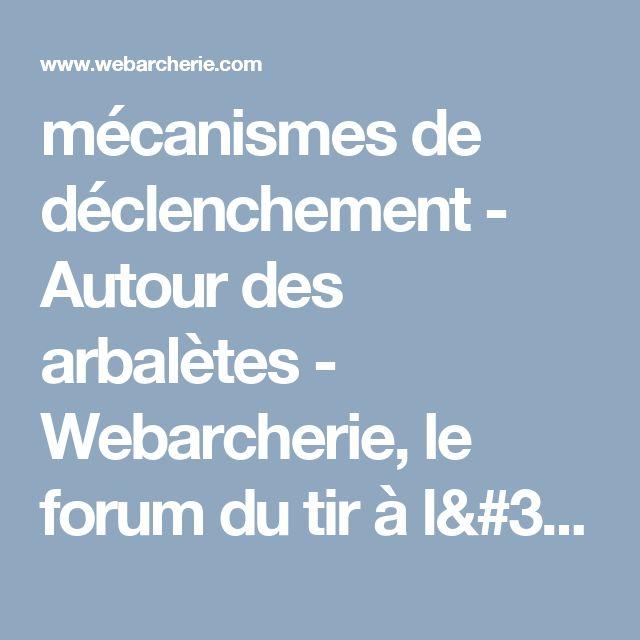 mécanismes de déclenchement - Autour des arbalètes - Webarcherie, le forum du tir à l'arc