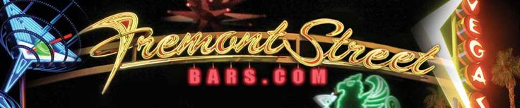 Fremont Street Bars •  guide to Downtown Las Vegas bars in and near Fremont East