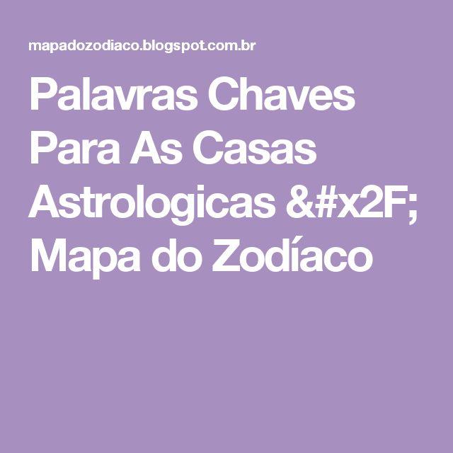Palavras Chaves Para As Casas Astrologicas / Mapa do Zodíaco