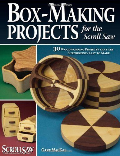 Box-Making Projects for the Scroll Saw: 30 Woodworking Projects That Are Surprisingly Easy to Make - The basics of box-making are covered in this manual for the scroll saw, including designs for hinged and lift-off lids, boxes with drawers, and lamin