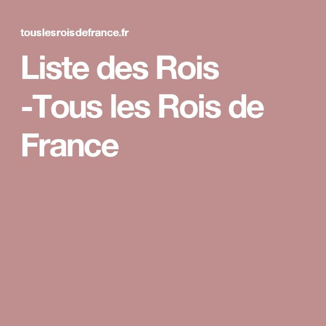Liste des Rois -Tous les Rois de France