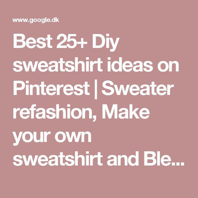 Best 25+ Diy sweatshirt ideas on Pinterest | Sweater refashion, Make your own sweatshirt and Bleach clothes