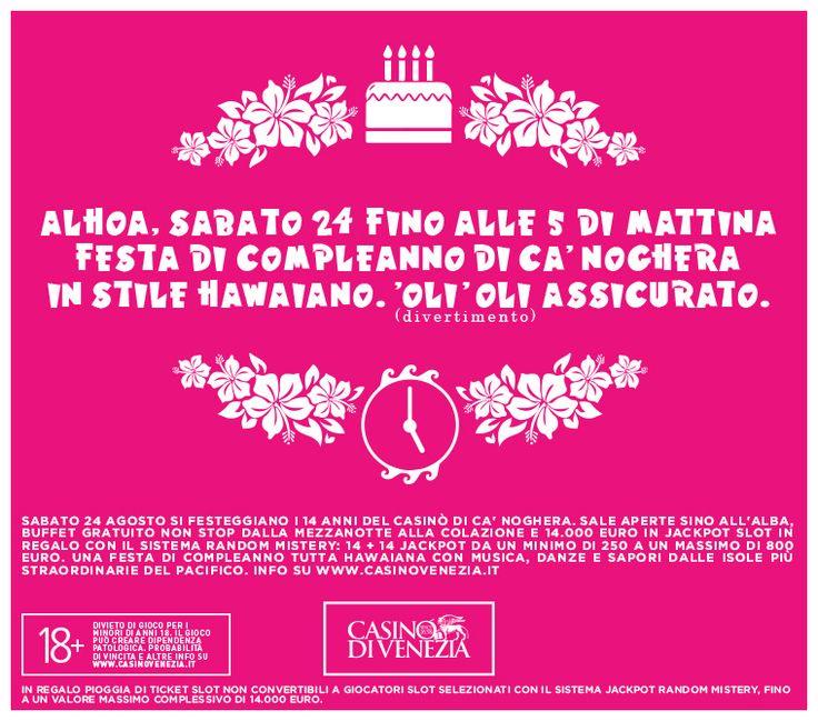 Sabato 24 agosto 2013 compleanno di Ca' Noghera: festa hawaiana fino all'alba con buffet non stop, musica live e 14mila euro in jackpot in regalo. Info su www.casinovenezia.it