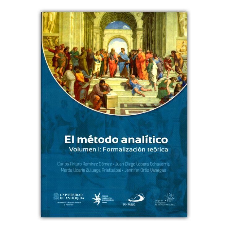 El método analítico. Volumen I: Formalización teórica  – Varios – Universidad EAFIT www.librosyeditores.com Editores y distribuidores.