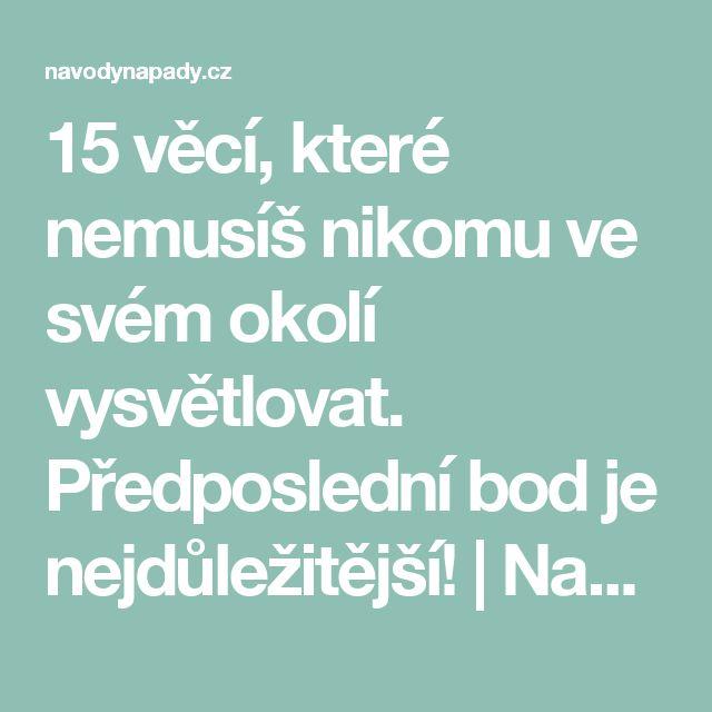 15 věcí, které nemusíš nikomu ve svém okolí vysvětlovat. Předposlední bod je nejdůležitější! | Navodynapady.cz