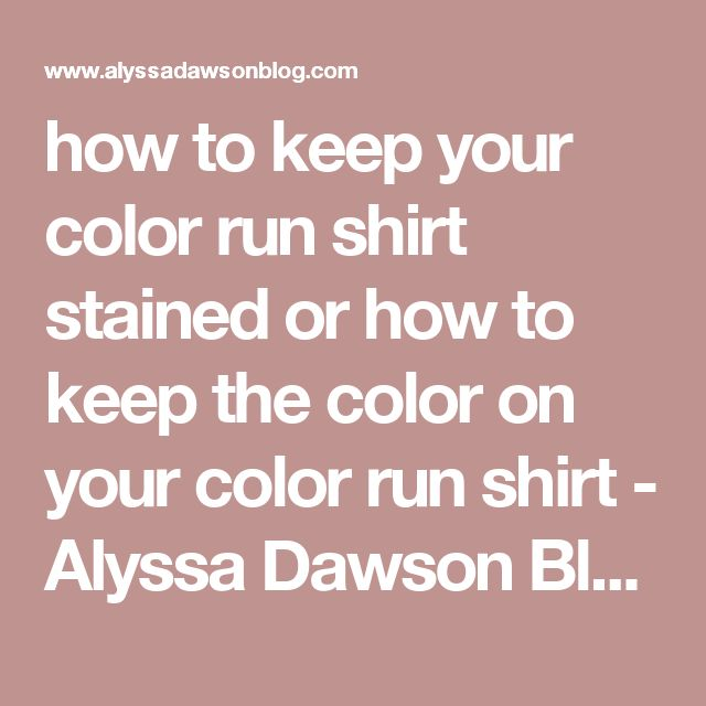 how to keep your color run shirt stained or how to keep the color on your color run shirt - Alyssa Dawson Blog