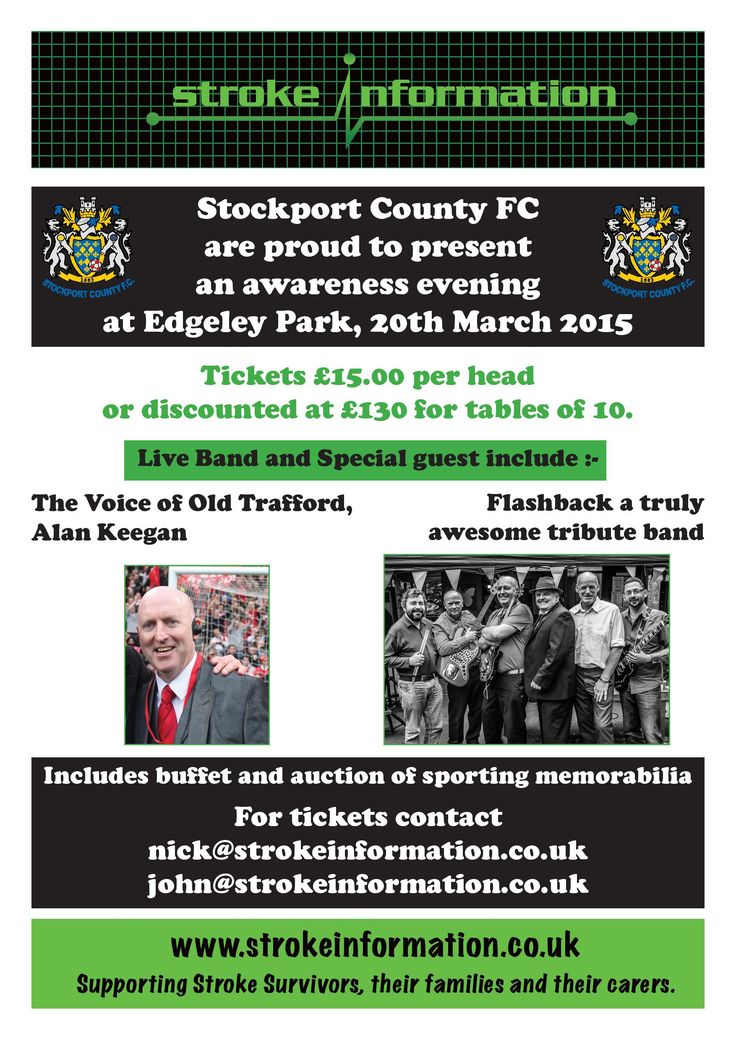 Stroke Information Awareness Evening: Stockport County FC are proud to present an awareness evening at Edgeley Park, 20th March 2015. Tickets £15.00 per head or discounted at £130 for tables of 10. Live Band and Special guest include :- The Voice of Old Trafford, Alan Keegan and Flashback a truly awesome tribute band.Includes buffet and auction of sporting memorabilia For tickets contact: nick@strokeinformation.co.uk john@strokeinformation.co.uk http://www.strokeinformation.co.uk/