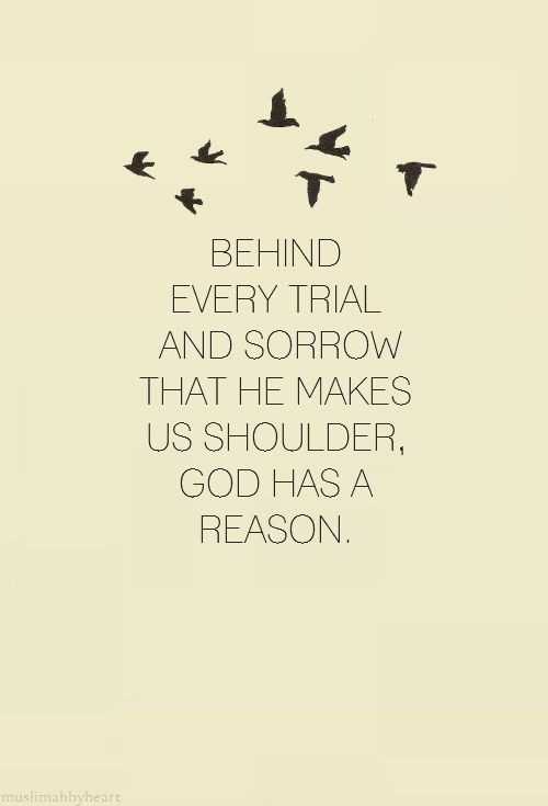 Behind every trial and sorrow that He makes us shoulder, God has a reason. - Khaled Hosseini, A Thousand Splendid Suns