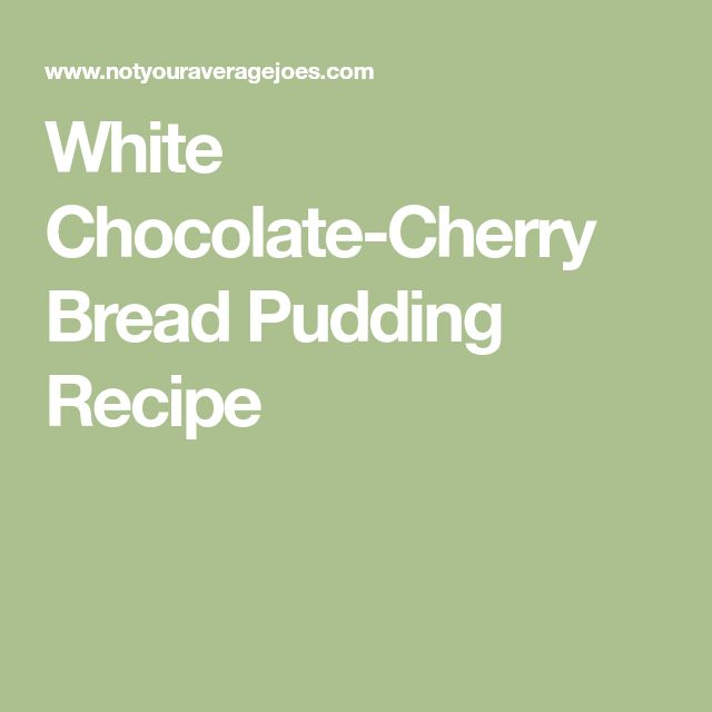 White Chocolate-Cherry Bread Pudding Recipe