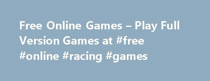 Free Online Games – Play Full Version Games at #free #online #racing #games http://game.remmont.com/free-online-games-play-full-version-games-at-free-online-racing-games/  Free download games at ToomkyGames.com! Our website gives you a unique opportunity to enjoy full versions of free online games. We have a huge variety of free casual games with fascinating gameplay, amazing graphics, and unique features! You can play free and appreciate full online games at ToomkyGames.com. We provide full…