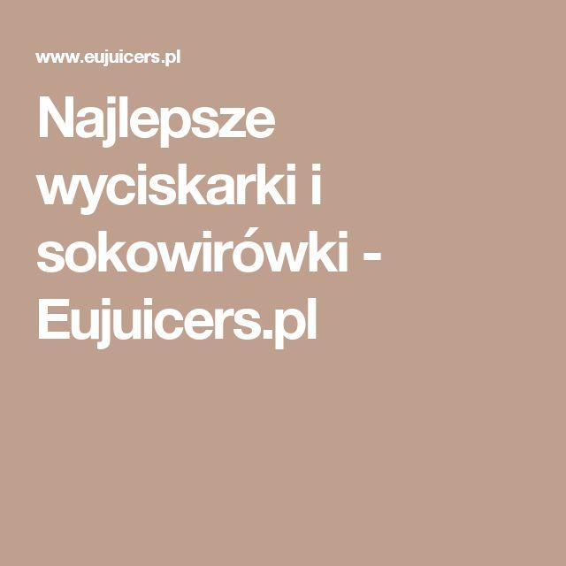 Najlepsze wyciskarki i sokowirówki - Eujuicers.pl