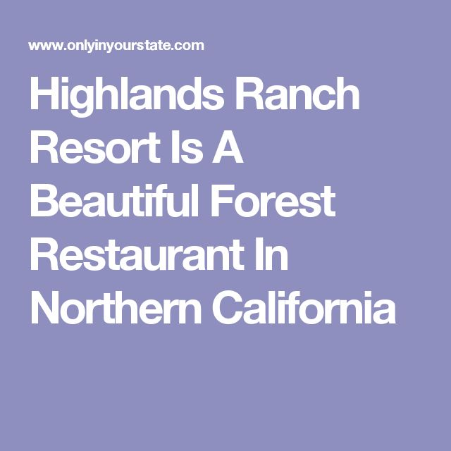 Highlands Ranch Resort Is A Beautiful Forest Restaurant In Northern California