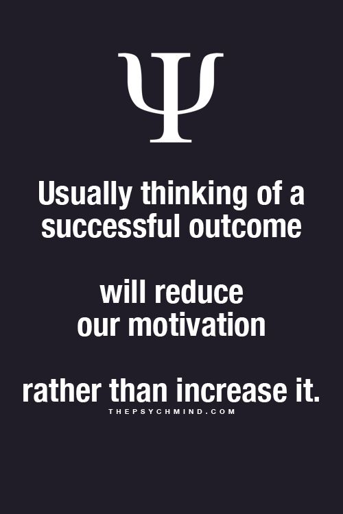 usually thinking of a successful outcome will reduce our motivation rather than increase it.