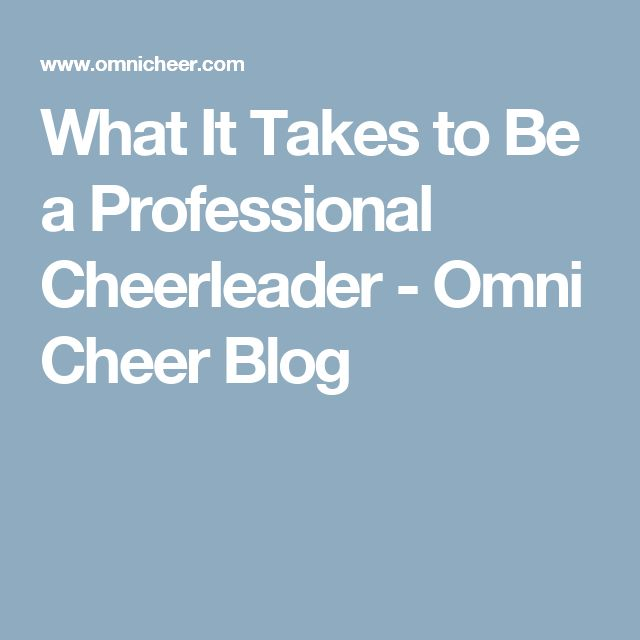What It Takes to Be a Professional Cheerleader - Omni Cheer Blog