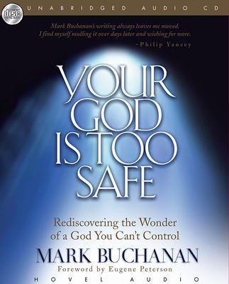Your God Is Too Safe - Mark Buchanan