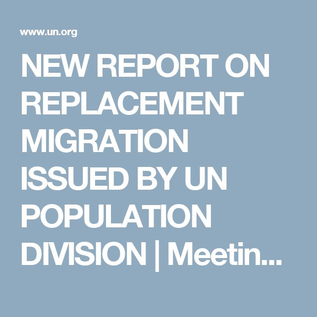 NEW REPORT ON REPLACEMENT MIGRATION ISSUED BY UN POPULATION DIVISION | Meetings…