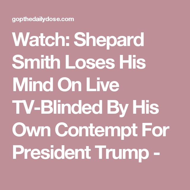 Watch: Shepard Smith Loses His Mind On Live TV-Blinded By His Own Contempt For President Trump -