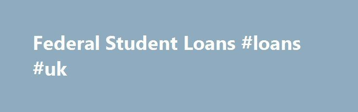 Federal Student Loans #loans #uk http://loans.nef2.com/2017/05/28/federal-student-loans-loans-uk/  #federal college loans # Loans / Federal Student Loans Apply for Federal Direct Loans The Federal Direct Loan program offers fixed, low-interest rate loans to students without the need for a credit application or cosigner. These loans are issued directly…  Read more
