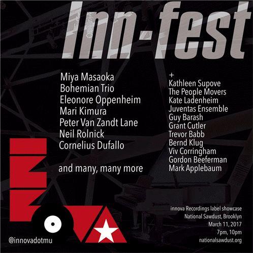 Inn-fest: innova Recordings label showcaseSaturday March 11 20177pm & 10pm (two separate bills)Inn-fest video trailer:https://youtu.be/9sTAWHhgrMA Venue National Sawdust 80 North 6th St. Brooklyn NY 11249(646) 779-8455nationalsawdust.orgTickets: Act 1 (7pm): http://ift.tt/2aRndBTevent/inn-fest-innova-recordings-label-showcase/Tickets: Act 2 (10pm): http://ift.tt/2aRndBTevent/inn-fest-innova-recordings-label-showcase-2/$29 advance/$34 door Facebook…