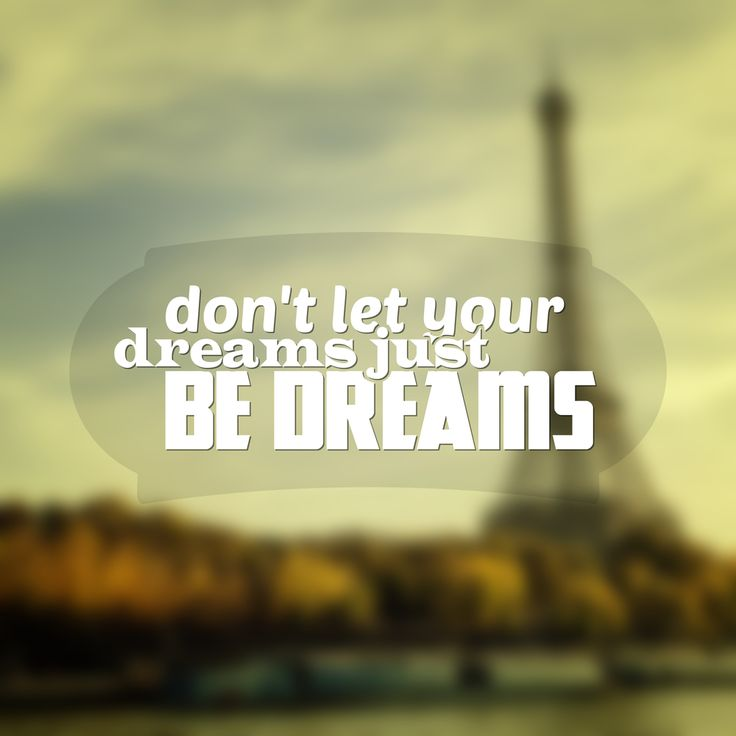 """Don't let our dreams, just be dreams"""