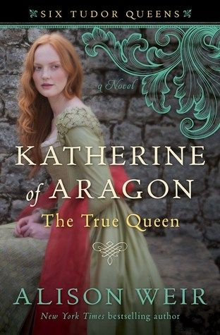 Historical Fiction 2016. The Start of a new series on the lives of each of Henry VIII's six queens. Katherine of Aragon, The True Queen: A Novel by Alison Weir.