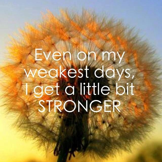 """Even on my weakest days, I get a little bit STRONGER!"" :) -Sara Evans"