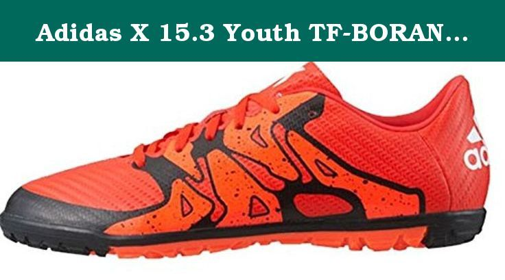 Adidas X 15.3 Youth TF-BORANG/FTWWHT/SORANG (4.5). Adidas X 15.3 Youth TF | Disrupt order | These youths' soccer shoes are made to shake up your opponents with unpredictable moves | A bold look, they have a close-fitting mesh upper with a reinforced midfoot | Finished with a NON MARKING outsole for quick moves on turf surfaces | Soft, close-fitting two-color mesh upper | Synthetic lining | Reinforced midfoot cage for game-changing stability | Traction configured for explosive movement on...