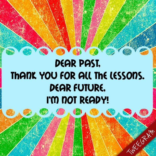 Dear past, thank you for all the lessons, dear future, i'm not ready! #tweegram https://itunes.apple.com/us/app/tweegram-text-message-quotes/id442452787?mt=8