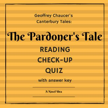 Have you ever assigned your class to read a selection only to have many of them show up the next day unable to engage in discussion because they did not read?   The Pardoner's Tale Reading Check-Up Quiz (and answer key) is a simple 15-question, true/false (10 questions), multiple choice (5 questions) quiz that will help you quickly identify who in your class has read the story and who has not.