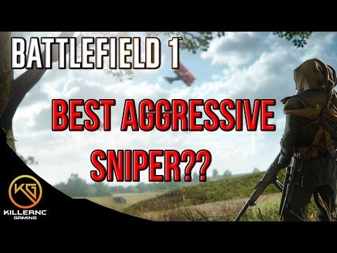 BATTLEFIELD 1 PC SNIPING-BEST AGGRESSIVE SNIPER??