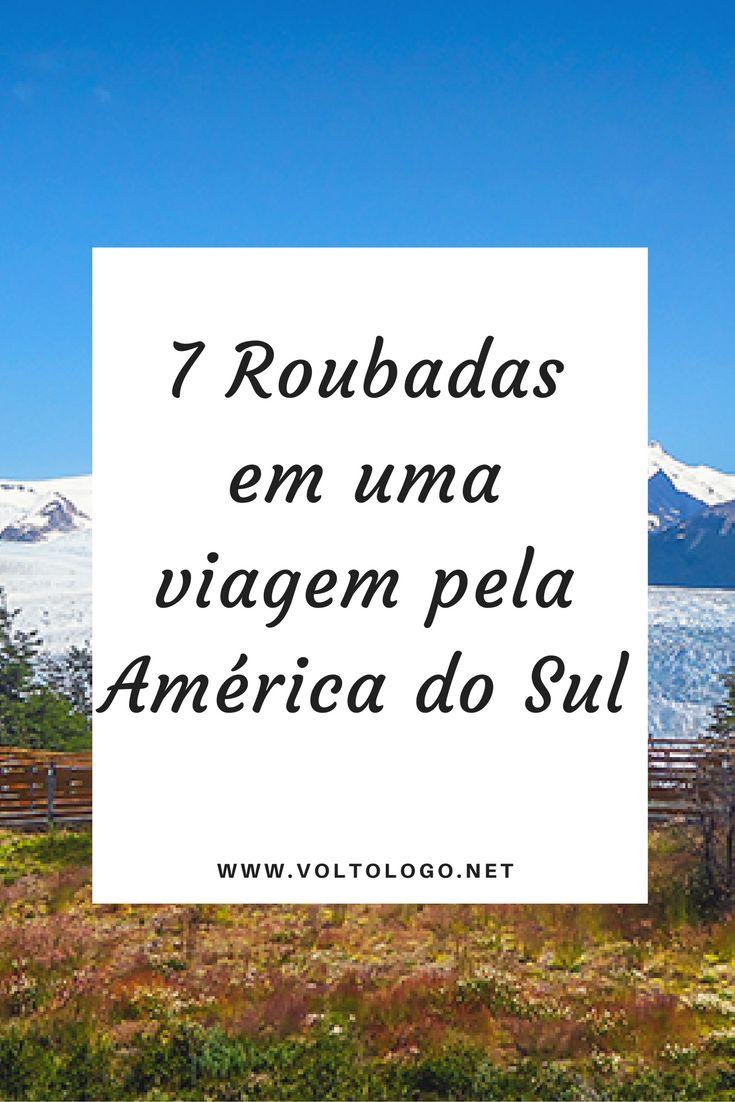 Roubadas em uma viagem pela América do Sul. Dicas para você não cair em perrengues quando viajar pelo nosso continente.