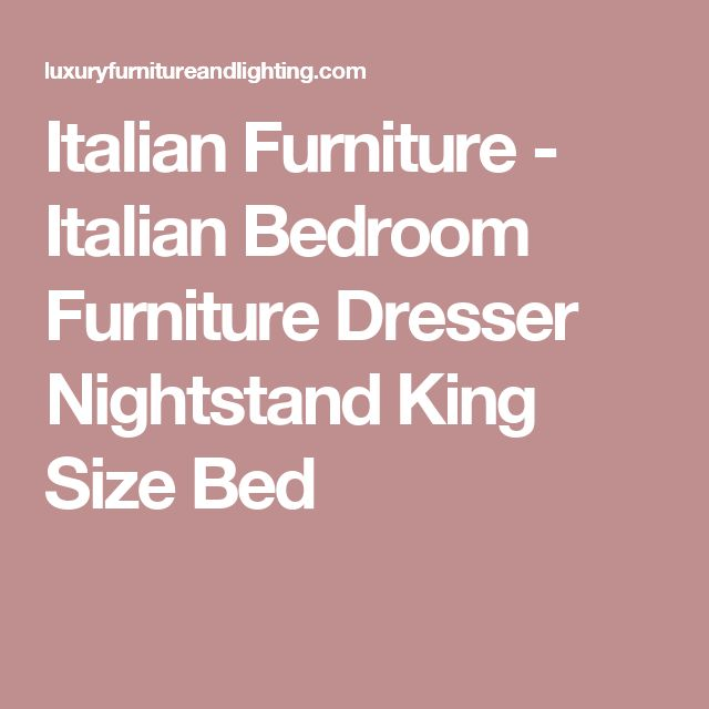 Italian Furniture - Italian Bedroom Furniture Dresser Nightstand King Size Bed
