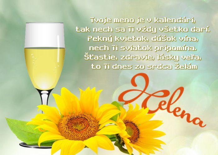 Helena Tvoje meno je v kalendári, tak nech sa Ti vždy všetko darí. Pekný kvietok, dúšok vína, nech Ti sviatok pripomína. Šťastie, zdravie, lásky veľa, to Ti dnes zo srdca želám