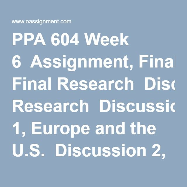 PPA 604 Week 6  Assignment, Final Research  Discussion 1, Europe and the U.S.  Discussion 2, Planning Theories