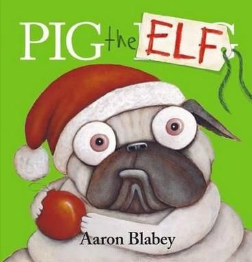 Pig the Elf by Aaron Blabey.  No one loves Christmas more than Pig. And the worlds greediest Pug will stay up all night to get his presents!