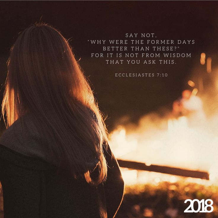 "Say not, ""Why were the former days better than these?"" For it is not from wisdom that you ask this. (Ecclesiastes 7:10) How is your 2018 so far? Keep those eyes on Christ Jesus and let that heart be filled with God's Word. Rebuke worry, pride, and..."