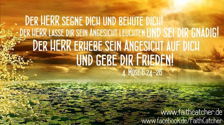 Der HERR segne dich und behüte dich! Der HERR lasse dir sein Angesicht leuchten und sei dir gnädig! Der HERR erhebe sein Angesicht auf dich und gebe dir Frieden! - 4. Mose 6:24-26 #Gott #Segen #Mose #Bibel #Vers #altestestament