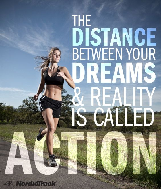 The distance between your dreams & reality  is called action