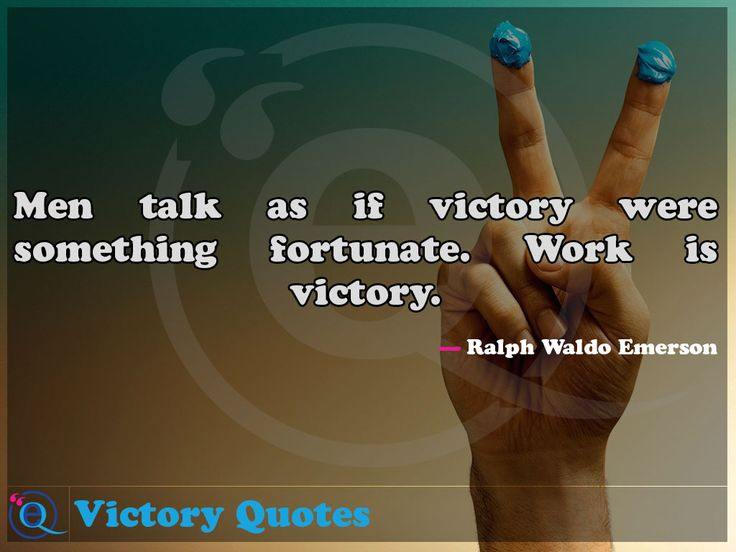 Men talk as if victory were something fortunate. Work is victory. Victory Quotes 9