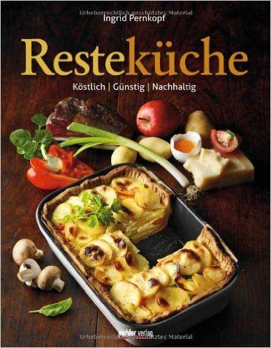 Resteküche: Köstlich. Günstig. Nachhaltig: Amazon.de: Ingrid Pernkopf: Bücher