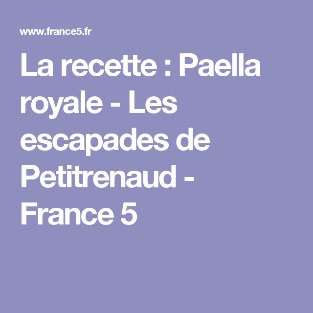 La recette : Paella royale - Les escapades de Petitrenaud  - France 5