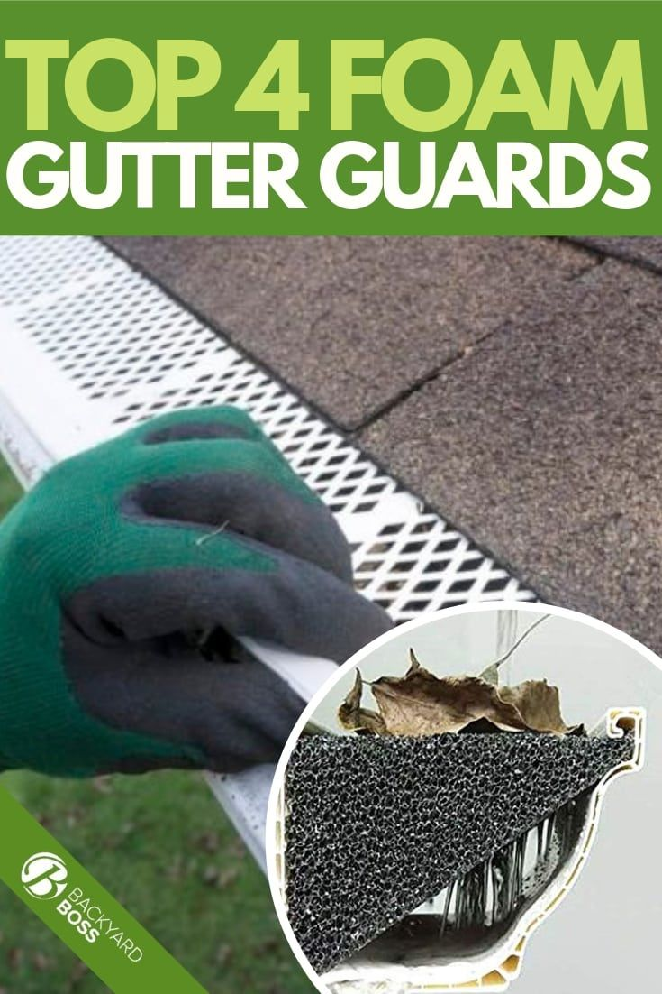 Top 4 Foam Gutter Guards Foam Gutter Guards Gutter Guard Gutter